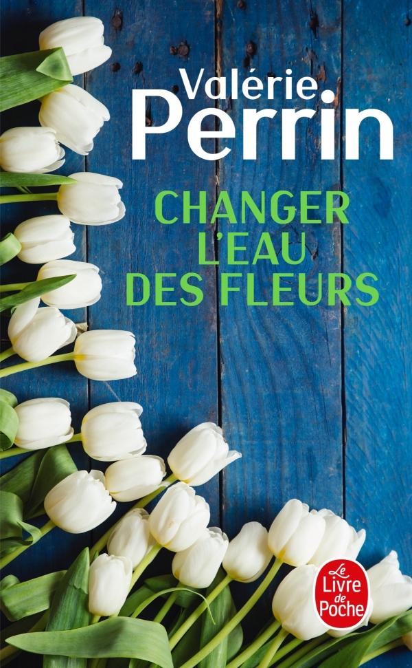 Changer l'eau des fleurs, Valérie Perrin   Livre de Poche