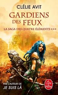 Gardien des feux (La Saga des quatre éléments, Tome 3)