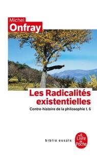Contre-histoire de la philosophie tome 6 : Les Radicalités existentielles