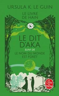 Le Dit d'Aka, suivi de Le nom du monde est forêt (Le Cycle de Hain, Tome 6 et 7)