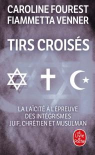 Tirs croisés - La laïcité à l'épreuve des intégrismes juif, chrétien et musulman