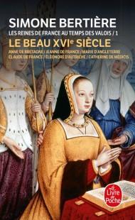 Le beau XVIe siècle (Les Reines de France au temps des Valois, Tome 1)