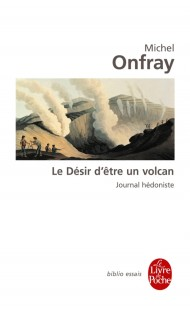 Journal hédoniste tome 1 : Le Désir d'être un volcan