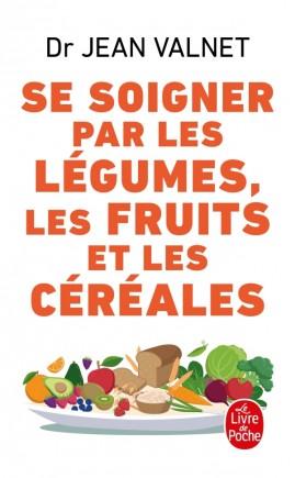Se soigner par les légumes les fruits et les céréales
