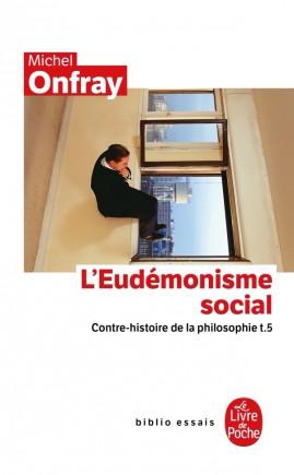 Contre-histoire de la philosophie tome 5 : L'Eudémonisme social