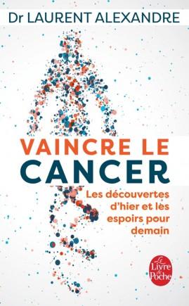 Vaincre le cancer - Les découvertes d'hier et les espoirs pour demain