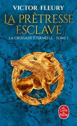 La Prêtresse-esclave (La Croisade éternelle, Tome 1)